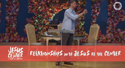 Relationships with Jesus at the Center