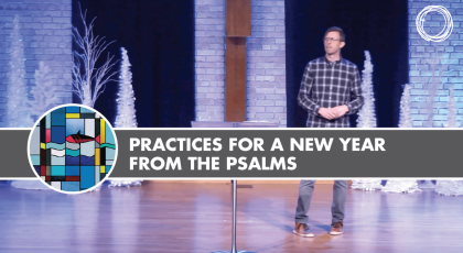 Practices for a New Year from the Psalms
