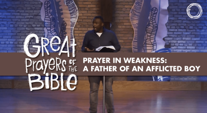 Prayer in Weakness: a Father of an Afflicted Boy
