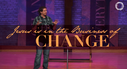 Jesus is in the Business of Change