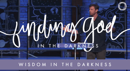 Wisdom in the Darkness: Clinging to God in the Face of Confusion and Adversity