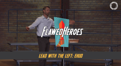 Lead with the Left: Ehud