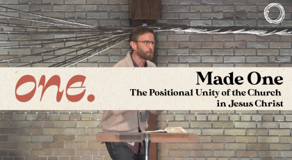 Made One: the positional unity of the church in Jesus Christ
