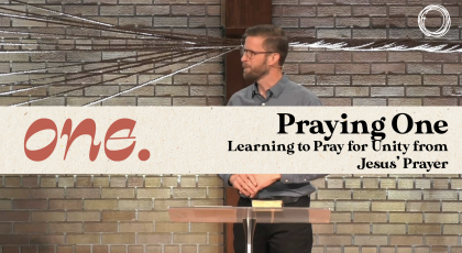 Praying One: Learning to Pray for Unity from Jesus' Prayer