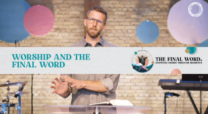Worship and the Final Word