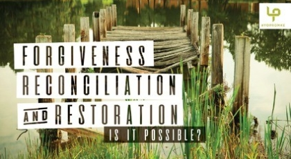 Forgiveness, Reconciliation & Restoration: Is It Possible?